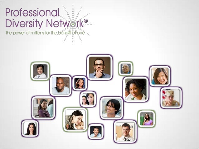 Professional Diversity NetworkProfessional Networking is amplified withincultures, races and affinity groupsThe Profession...