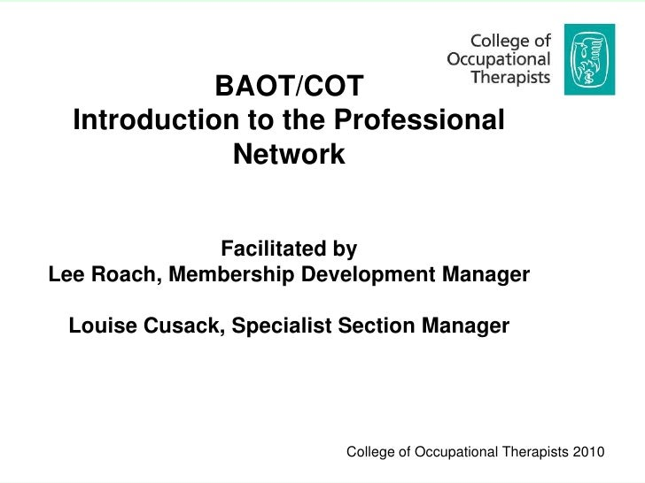 BAOT/COT   Introduction to the Professional               Network                 Facilitated by Lee Roach, Membership Dev...