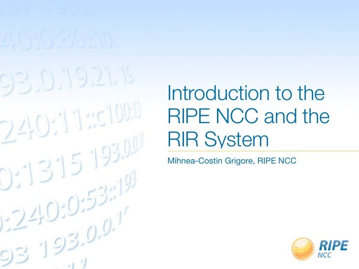 Introduction to theRIPE NCC and theRIR SystemMihnea-Costin Grigore, RIPE NCC