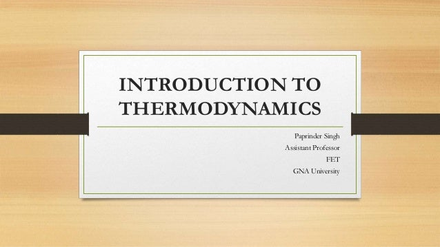 INTRODUCTION TO THERMODYNAMICS Paprinder Singh Assistant Professor FET GNA University