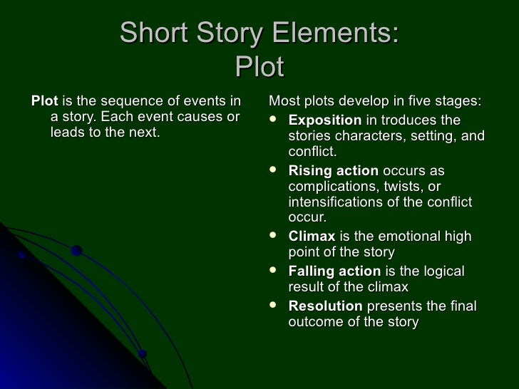 Short Story Elements: Plot <ul><li>Plot  is the sequence of events in a story. Each event causes or leads to the next.  </...