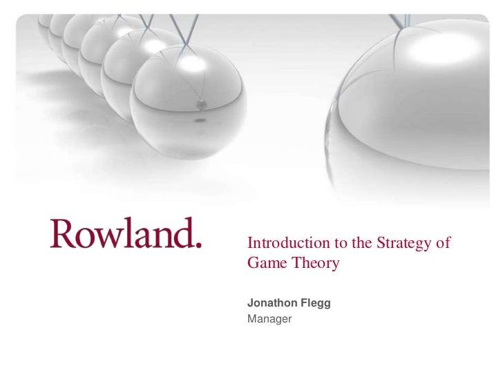 Introduction to the Strategy ofGame TheoryJonathon FleggManager