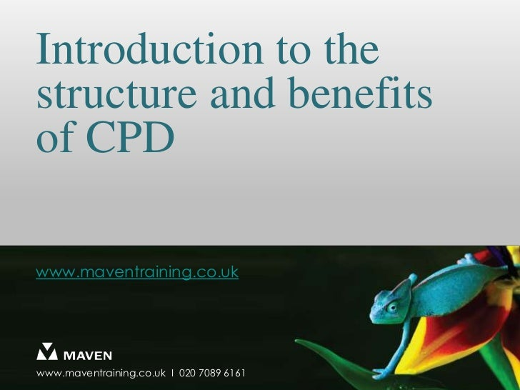 Introduction to the structure and benefits of CPD <br />www.maventraining.co.uk<br />