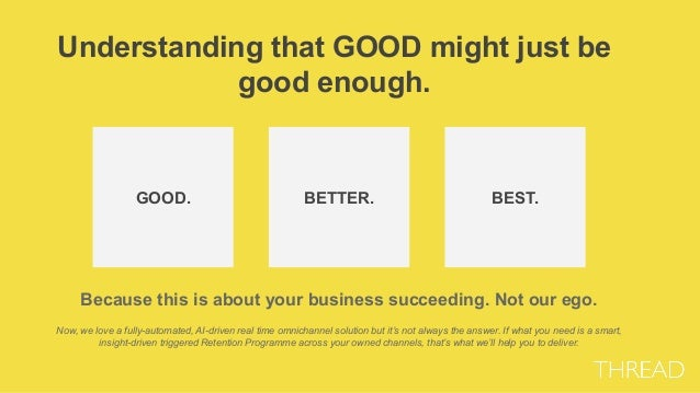 Understanding that GOOD might just be good enough. GOOD. BETTER. BEST. Because this is about your business succeeding. Not...