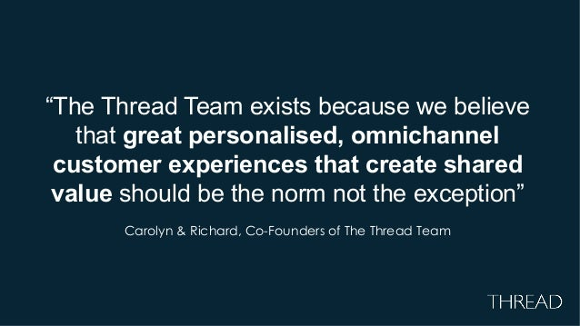 """""""The Thread Team exists because we believe that great personalised, omnichannel customer experiences that create shared va..."""