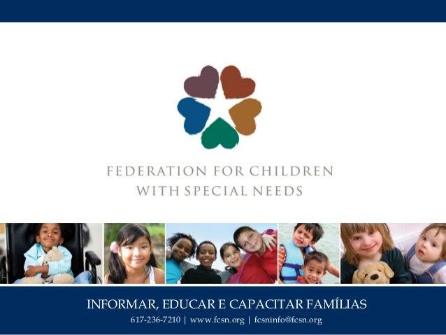 INFORMAR, EDUCAR E CAPACITAR FAMÍLIAS 617-236-7210   www.fcsn.org   fcsninfo@fcsn.org