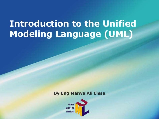 Introduction to the Unified Modeling Language (UML) By Eng Marwa Ali Eissa