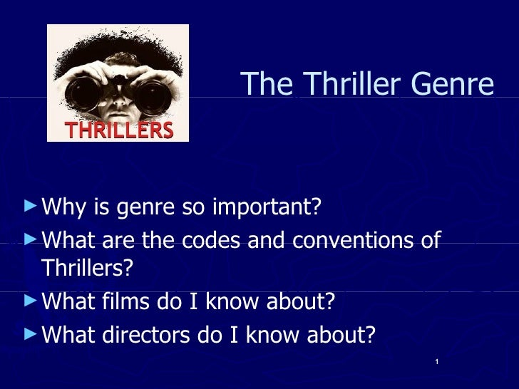 The Thriller Genre <ul><li>Why is genre so important? </li></ul><ul><li>What are the codes and conventions of Thrillers? <...