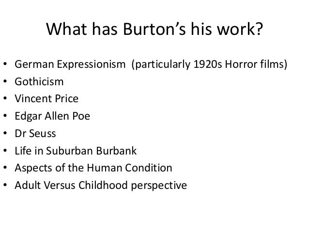 influences of tim burton Tim burton is a very unique individual who was given a chance to create and make his own thoughts come to life even though he was given the task to create the fox.