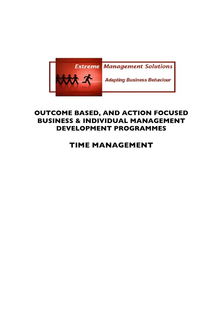 OUTCOME BASED, AND ACTION FOCUSED  BUSINESS & INDIVIDUAL MANAGEMENT      DEVELOPMENT PROGRAMMES         TIME MANAGEMENT