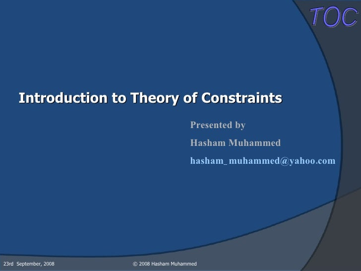 Introduction to Theory of Constraints Presented by Hasham Muhammed [email_address]   23rd  September, 2008