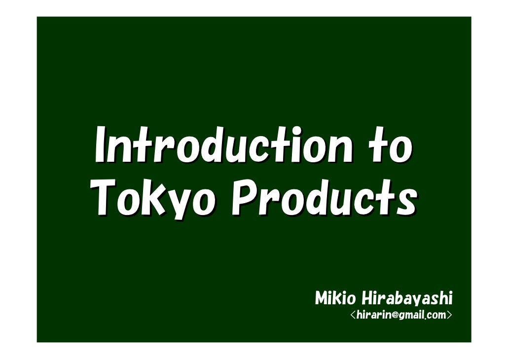 Introduction to Tokyo Products            Mikio Hirabayashi               <hirarin@gmail.com>