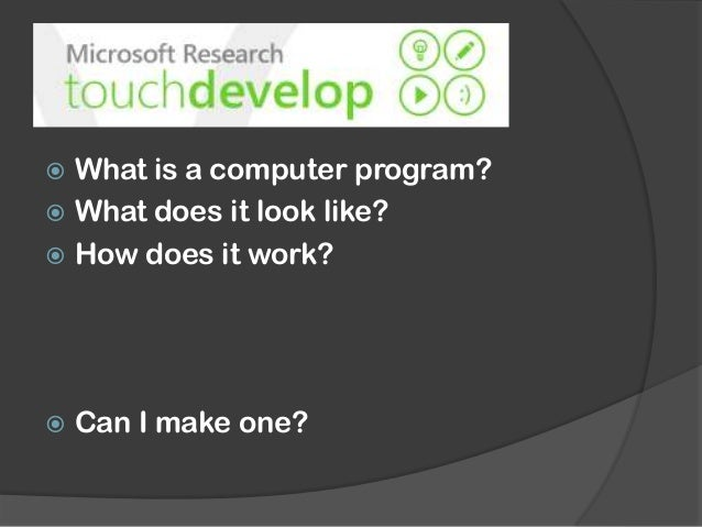  What is a computer program?  What does it look like?  How does it work?  Can I make one?