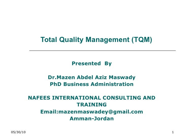 Total Quality Management (TQM) Presented  By Dr.Mazen Abdel Aziz Maswady PhD Business Administration NAFEES INTERNATIONAL ...