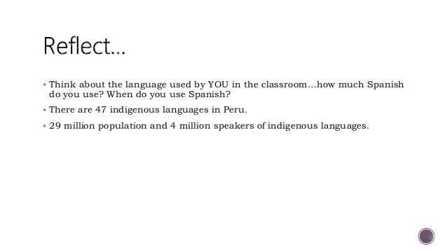  Think about the language used by YOU in the classroom…how much Spanish do you use? When do you use Spanish?  There are ...