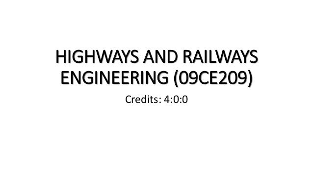 HIGHWAYS AND RAILWAYS ENGINEERING (09CE209) Credits: 4:0:0