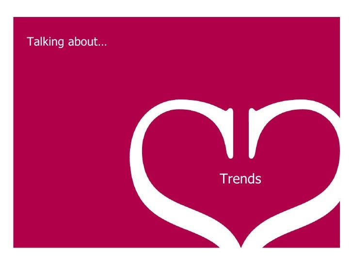 // Trends Talking about…