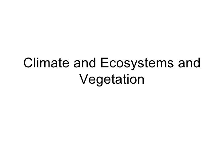 Climate and Ecosystems and Vegetation