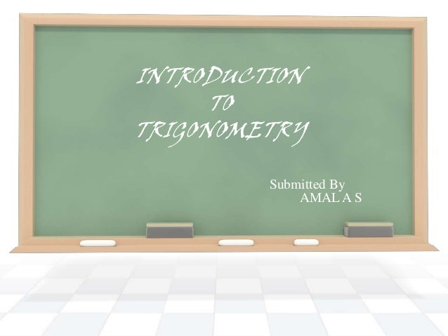 INTRODUCTION TO TRIGONOMETRY Submitted By AMAL A S