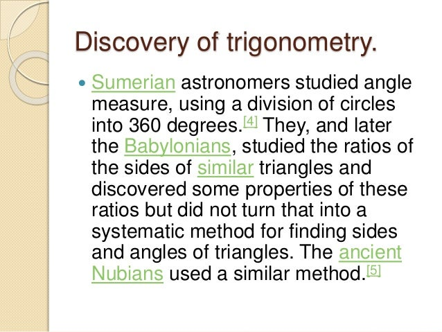 an introduction to the trigonometry 'trigonometry' derives from the greek, meaning literally 'triangle measuring' because 'trigonometry' is such a long word, people often informally abbreviate it as 'trig.