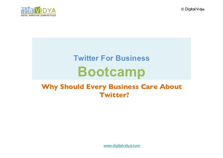 © Digital VidyaTwitter for Business  BootcampTwitter Overview: Get Going!         www.digitalvidya.com