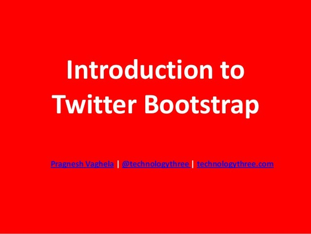 Introduction toTwitter BootstrapPragnesh Vaghela | @technologythree | technologythree.com