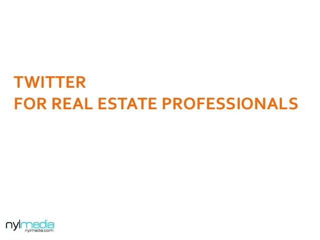 TWITTER	   	    FOR	   REAL	   ESTATE	   PROFESSIONALS