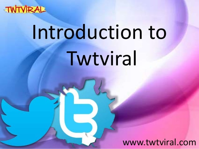 Introduction to Twtviral www.twtviral.com