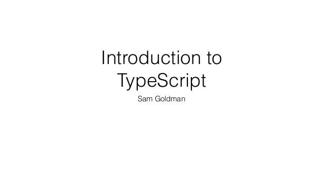 Introduction to TypeScript Sam Goldman