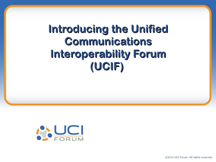 Introducing the Unified Communications Interoperability Forum (UCIF)
