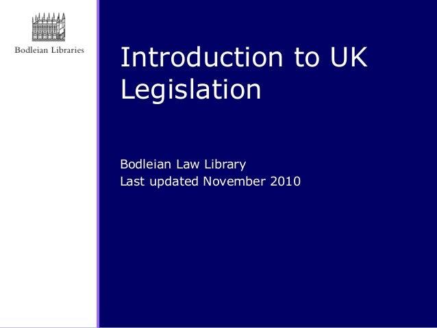 Introduction to UK Legislation Bodleian Law Library Last updated November 2010