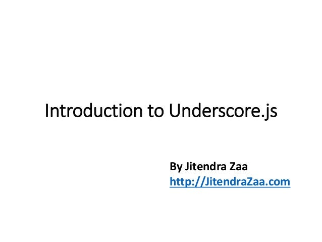 Introduction to Underscore.js  By Jitendra Zaa  http://JitendraZaa.com