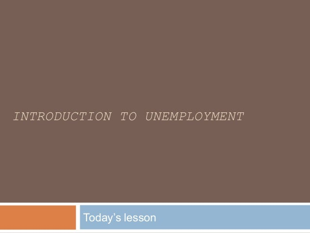INTRODUCTION TO UNEMPLOYMENT Today's lesson