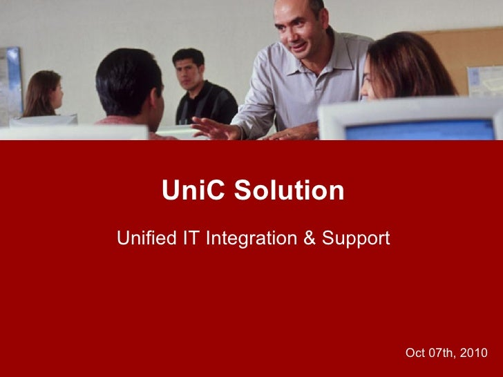 UniC Solution Unified IT Integration & Support                                        Oct 07th, 2010