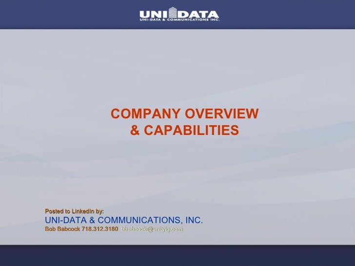 COMPANY OVERVIEW & CAPABILITIES Posted to LinkedIn by: UNI-DATA & COMMUNICATIONS, INC. Bob Babcock 718.312.3180  [email_ad...