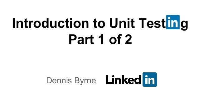 Dennis Byrne Introduction to Unit Test g Part 1 of 2