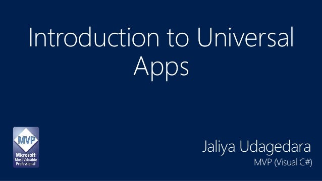 Introduction to Universal Apps Jaliya Udagedara MVP (Visual C#)