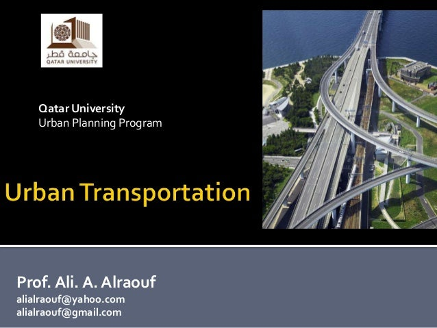 Qatar University    Urban Planning ProgramProf. Ali. A. Alraoufalialraouf@yahoo.comalialraouf@gmail.com