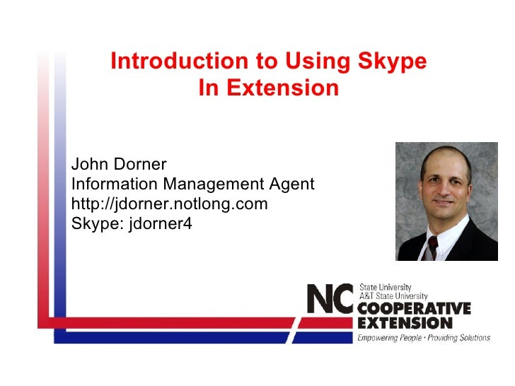 Introduction to Using Skype In Extension John Dorner Information Management Agent  http://jdorner.notlong.com Skype: jdorn...