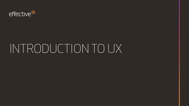 INTRODUCTION TO UX
