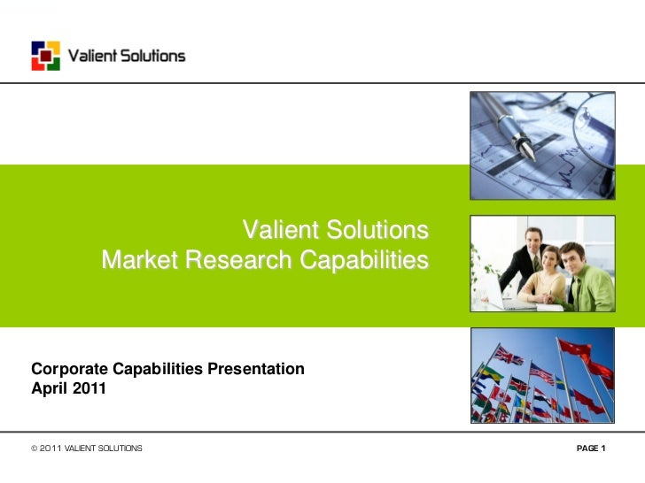 Valient Solutions               Market Research CapabilitiesCorporate Capabilities PresentationApril 2011© 2011 VALIENT SO...