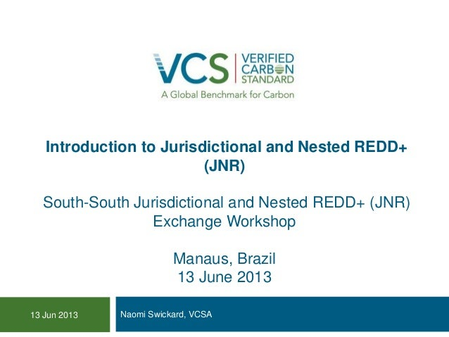 Introduction to Jurisdictional and Nested REDD+ (JNR) South-South Jurisdictional and Nested REDD+ (JNR) Exchange Workshop ...