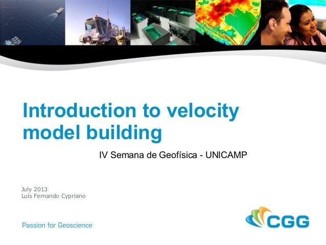 Introduction to velocity model building IV Semana de Geofísica - UNICAMP July 2013 Luís Fernando Cypriano