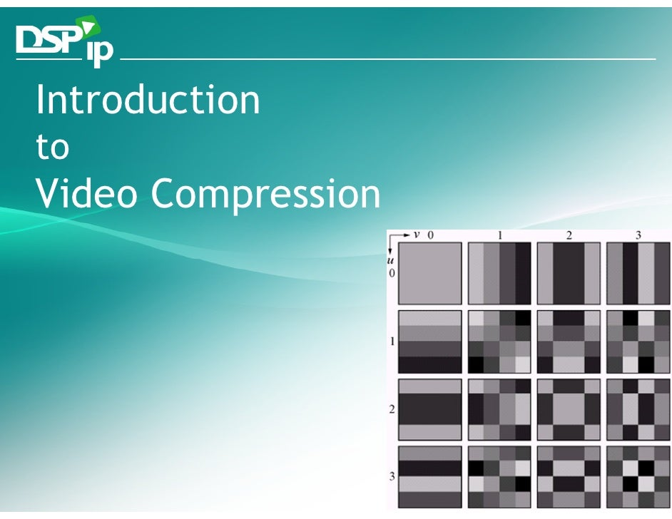 Introduction to Video Compression          Fast Forward Your Development   www.dsp-ip.com