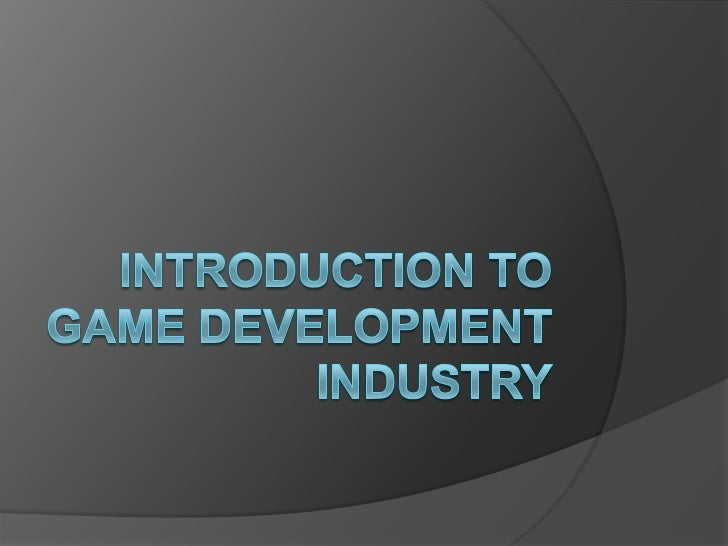 INTRODUCTION TO GAME DEVELOPMENT INDUSTRY<br />