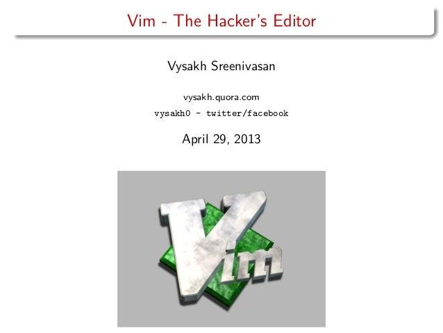 Vim - The Hacker's EditorVysakh Sreenivasanvysakh.quora.comvysakh0 - twitter/facebookApril 29, 2013