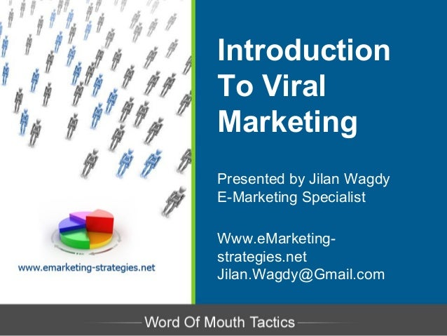 Introduction To Viral Marketing Presented by Jilan Wagdy E-Marketing Specialist Www.eMarketing- strategies.net Jilan.Wagdy...
