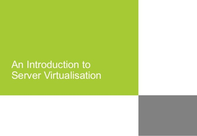 An Introduction to Server Virtualisation