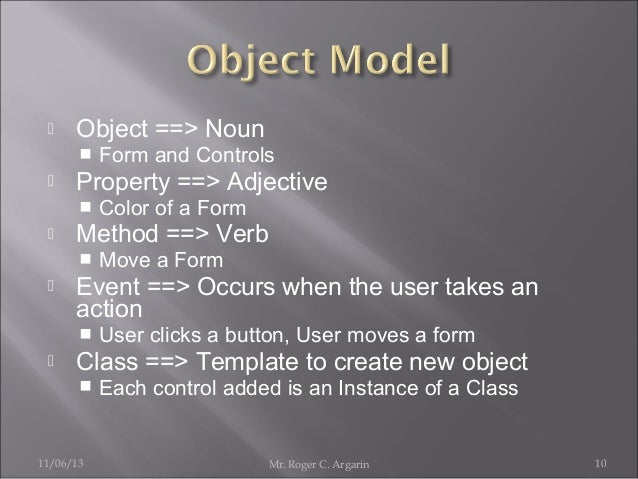   Object ==> Noun     Property ==> Adjective     Move a Form  Event ==> Occurs when the user takes an action     Co...