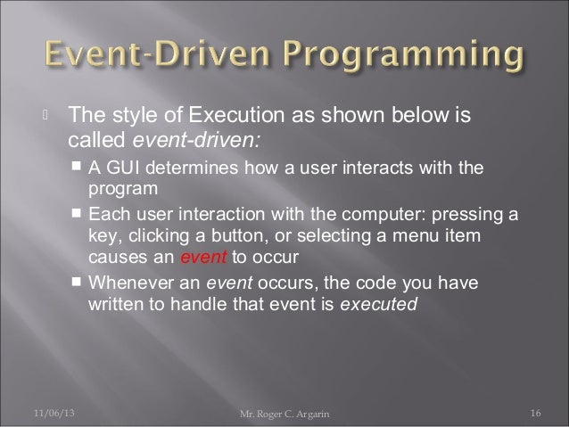   The style of Execution as shown below is called event-driven: A GUI determines how a user interacts with the program  ...